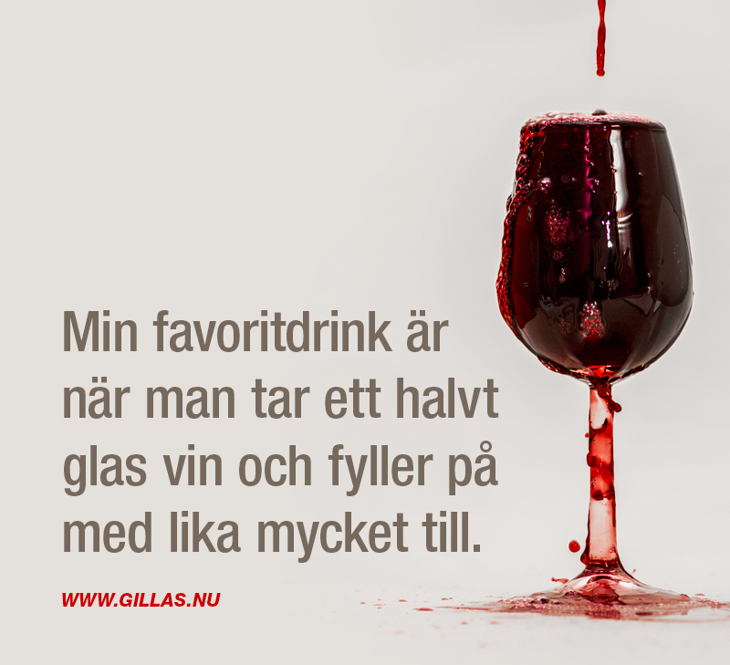 Roligt citat om vin - Min favoritdrink är när man tar ett halvt glas vin och fyller på med lika mycket till.